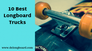 10 best longboard trucks for cruising & free ride