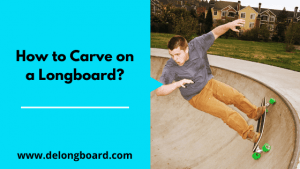 how-to-carve-on-a-longboard