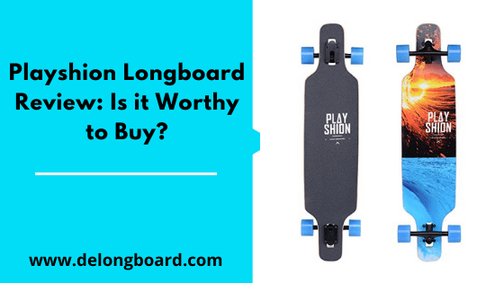 best playshion longboards review