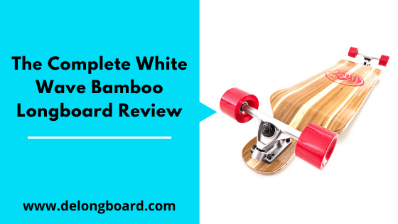the complete white wave bamboo longboard review
