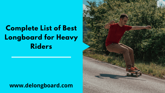 Complete List of Best & Durable Longboard for Heavy Riders