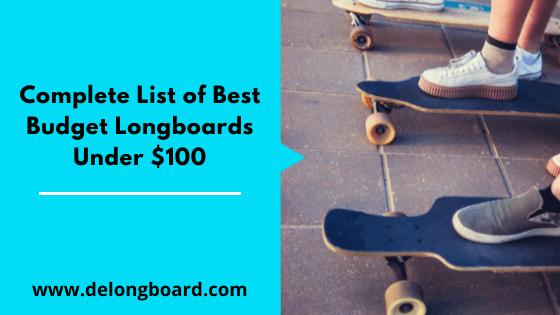 Complete List of Best Longboard Under 100