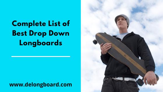 complete list of best drop down longboards